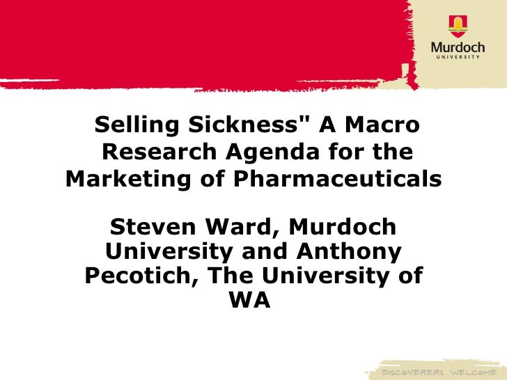 "Selling Sickness"" A Macro Research Agenda for the Marketing of Pharmaceuticals   Steven Ward, Murdoch University and ..."