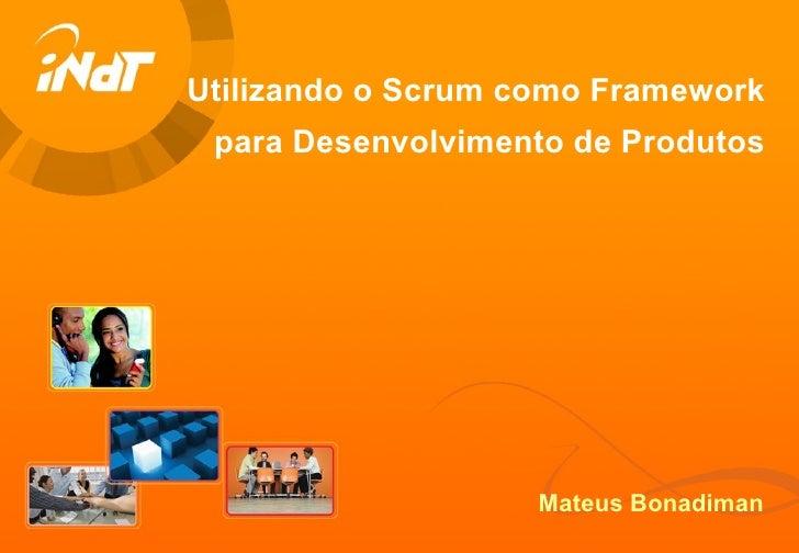 Utilizando o Scrum como Framework para Desenvolvimento de Produtos Mateus Bonadiman
