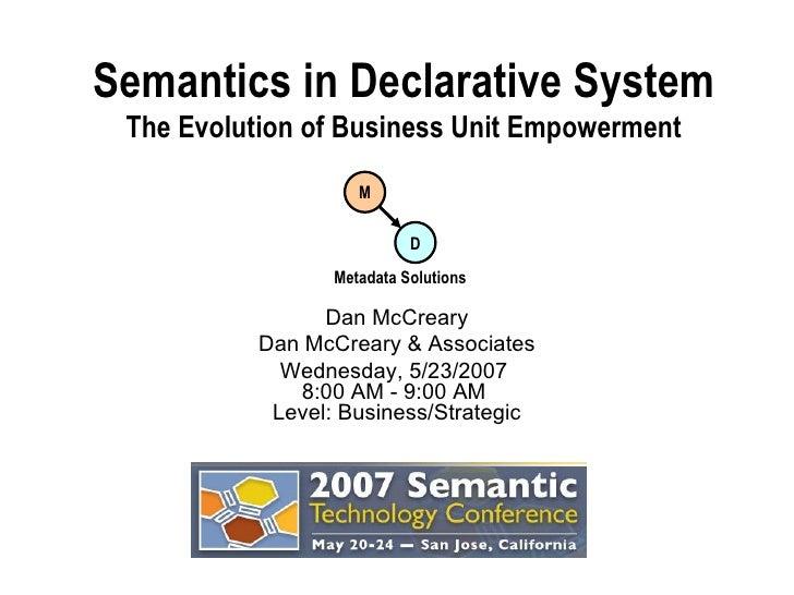 Semantics in Declarative System The Evolution of Business Unit Empowerment Dan McCreary Dan McCreary & Associates Wednesda...