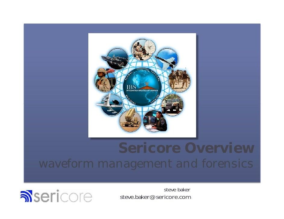 Sericore Overview waveform management and forensics                            steve baker             steve.baker@sericor...
