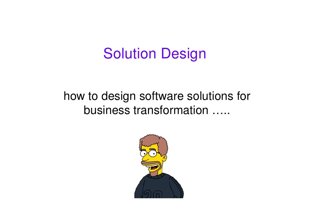 Solution Design  how to design software solutions for    business transformation …..