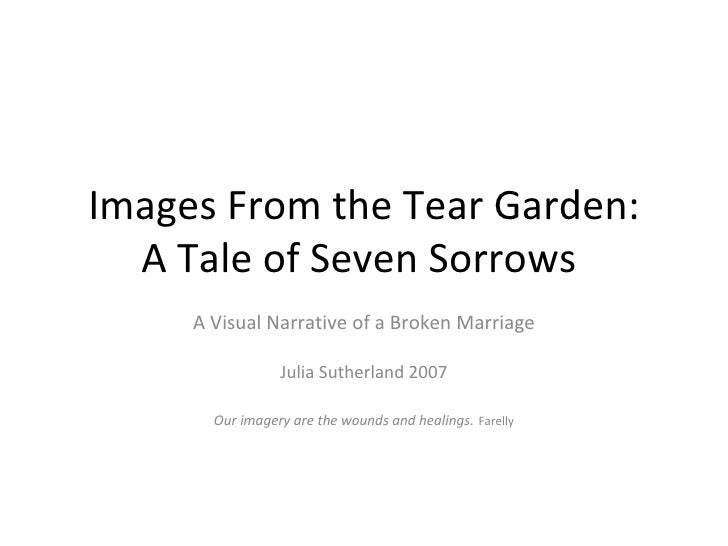 Images From the Tear Garden: A Tale of Seven Sorrows  A Visual Narrative of a Broken Marriage Julia Sutherland 2007 Our im...