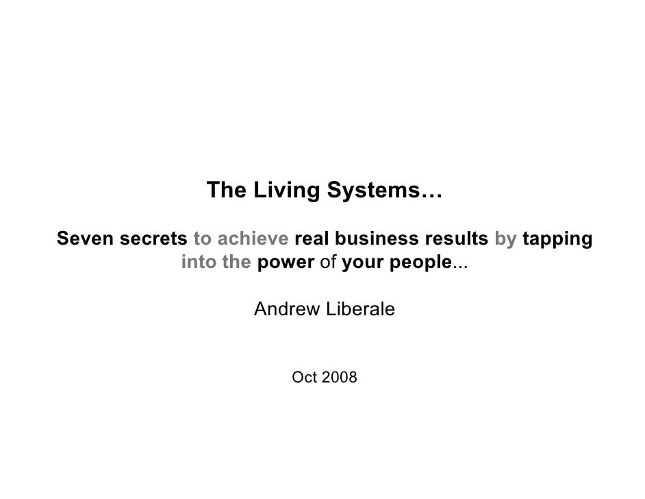 The Living Systems…  Seven secrets to achieve real business results by tapping             into the power of your people.....