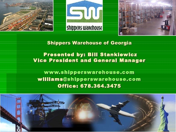 Shippers Warehouse of Georgia  Presented by: Bill Stankiewicz Vice President and General Manager www.shipperswarehouse.com...