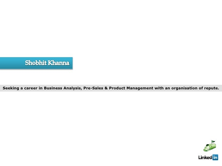Seeking a career in Business Analysis, Pre-Sales & Product Management with an organisation of repute.