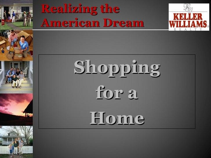 Realizing the  American Dream <ul><li>Shopping </li></ul><ul><li>for a </li></ul><ul><li>Home </li></ul>