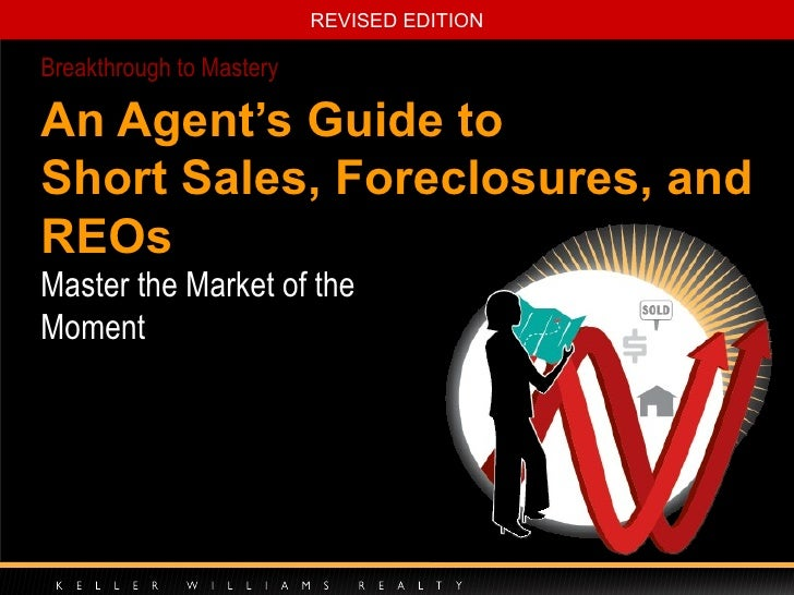 An Agent's Guide to Short Sales, Foreclosures, and REOs Master the Market of the Moment Breakthrough to Mastery
