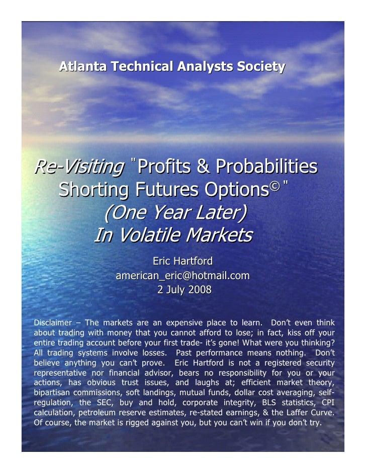 "Atlanta Technical Analysts Society     Re-Visiting "" Profits & Probabilities       Shorting Futures Options©""             ..."