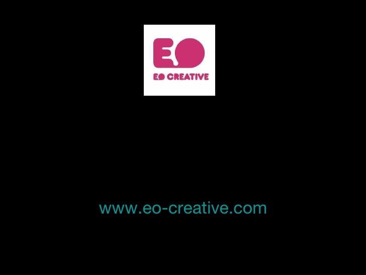 <ul><li>www.eo-creative.com </li></ul>