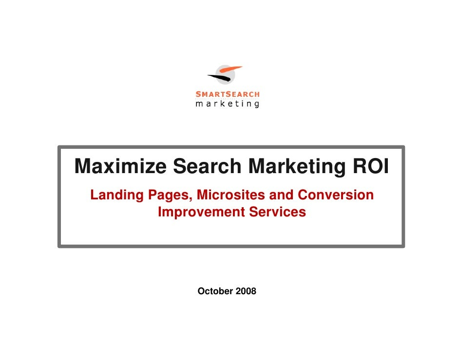Maximize Search Marketing ROI  Landing Pages, Microsites and Conversion           Improvement Services                    ...