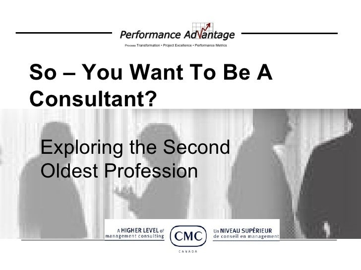 Exploring the Second Oldest Profession So – You Want To Be A Consultant?