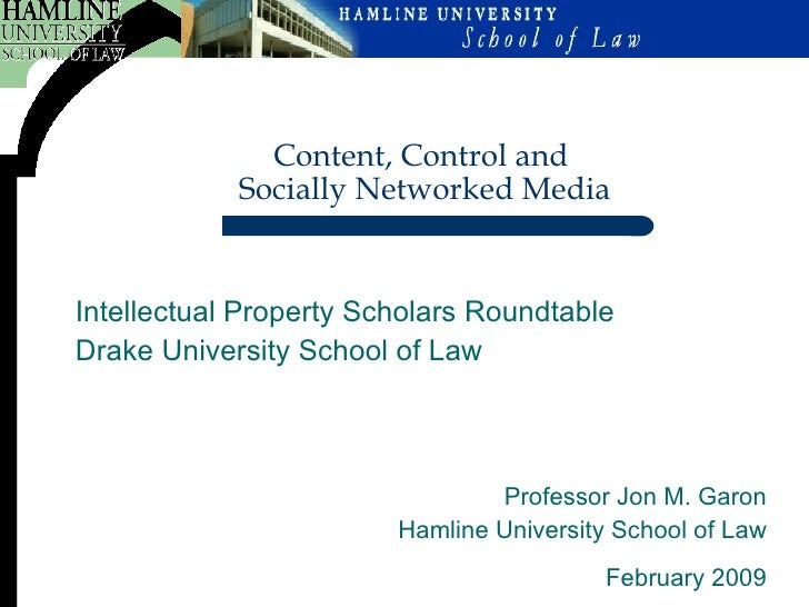 Professor Jon M. Garon Hamline University School of Law February 2009 Content, Control and  Socially Networked Media Intel...