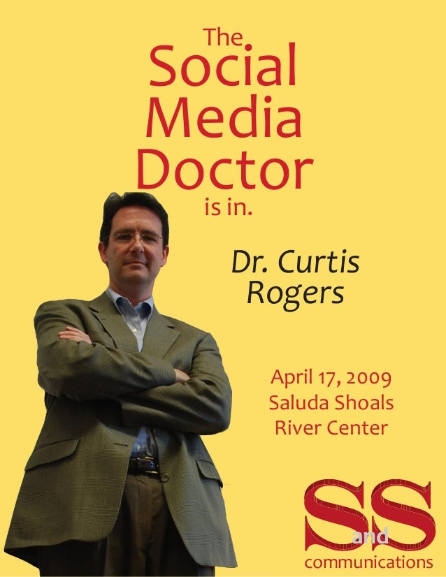 Social Media Doctoris in. The Dr. Curtis Rogers April 17, 2009 Saluda Shoals River Center communications and