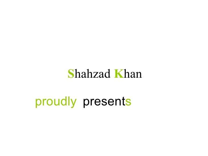present s S hahzad  K han proudly
