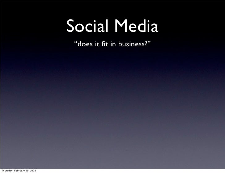 """Social Media                                """"does it fit in business?""""     Thursday, February 19, 2009"""