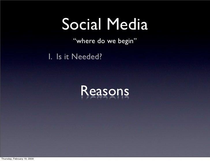 """Social Media                                      """"where do we begin""""                                I. Is it Needed?     ..."""