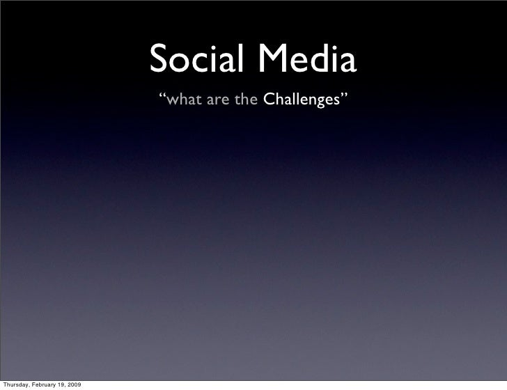 """Social Media                               """"what are the Challenges""""     Thursday, February 19, 2009"""