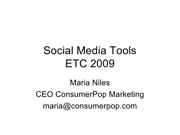 Social Media Tools ETC 2009 Maria Niles CEO ConsumerPop Marketing [email_address]