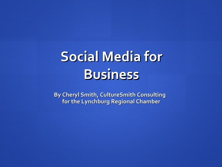 Social Media for Business By Cheryl Smith, CultureSmith Consulting for the Lynchburg Regional Chamber