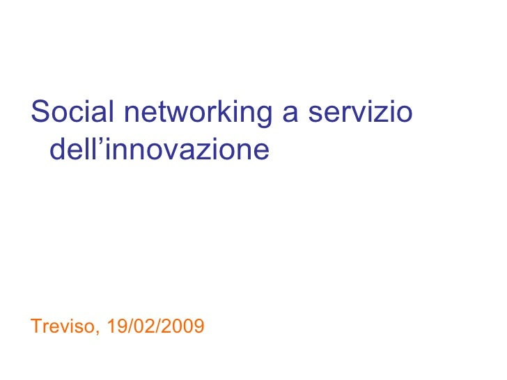 <ul><li>Social networking a servizio dell'innovazione </li></ul><ul><li>Treviso, 19/02/2009 </li></ul>