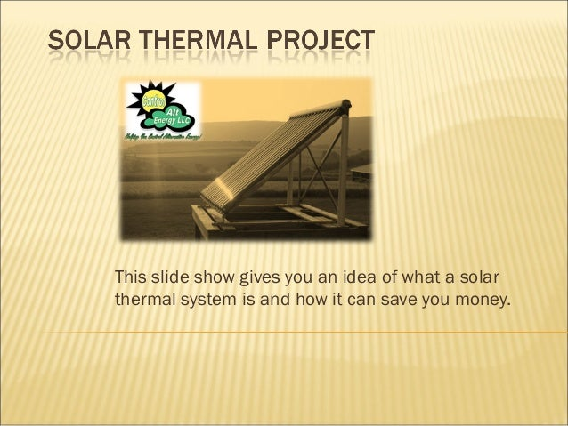 This slide show gives you an idea of what a solar thermal system is and how it can save you money.