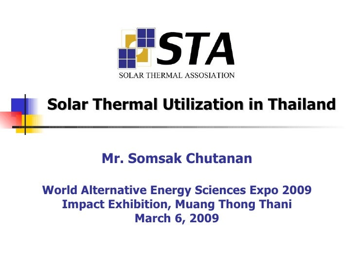 Mr. Somsak Chutanan World Alternative Energy Sciences Expo 2009 Impact Exhibition, Muang Thong Thani March 6, 2009 Solar T...