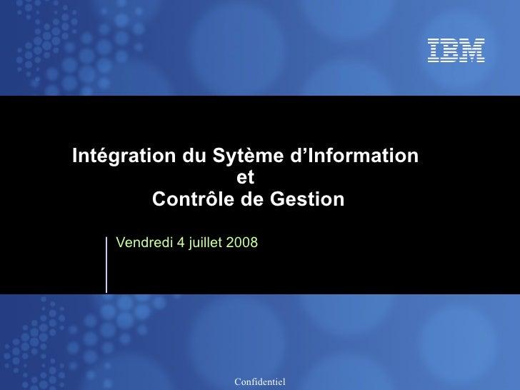 Intégration du Sytème d'Information  et  Contrôle de Gestion Vendredi 4 juillet 2008