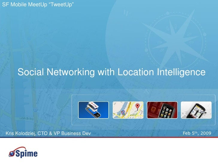 "SF Mobile MeetUp ""TweetUp""           Social Networking with Location Intelligence                                         ..."