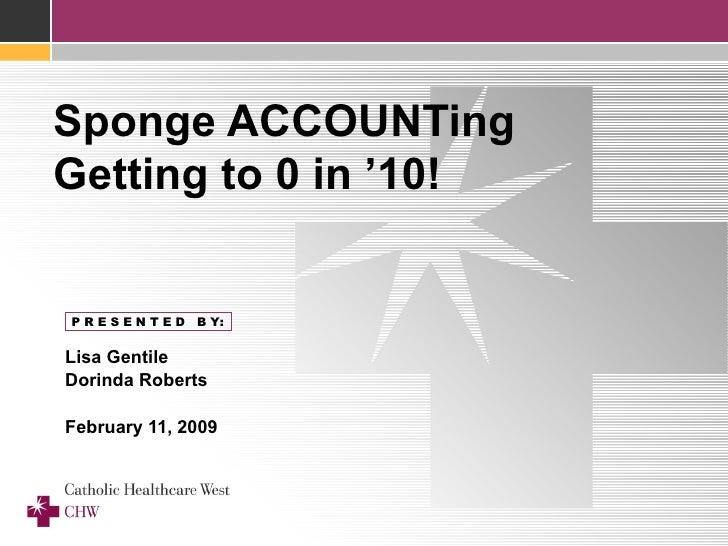 Sponge ACCOUNTing Getting to 0 in '10! Lisa Gentile  Dorinda Roberts February 11, 2009