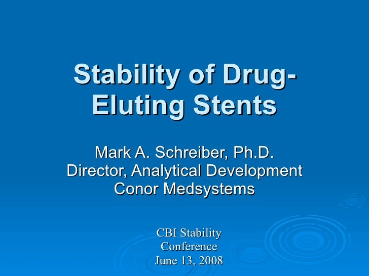 Stability of Drug-  Eluting Stents     Mark A. Schreiber, Ph.D. Director, Analytical Development       Conor Medsystems   ...