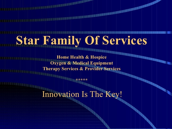 Star Family Of Services Home Health & Hospice Oxygen & Medical Equipment Therapy Services & Provider Services *****   Inno...