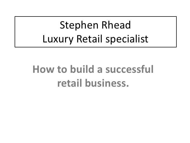 Stephen Rhead   Luxury Retail specialist  How to build a successful     retail business.