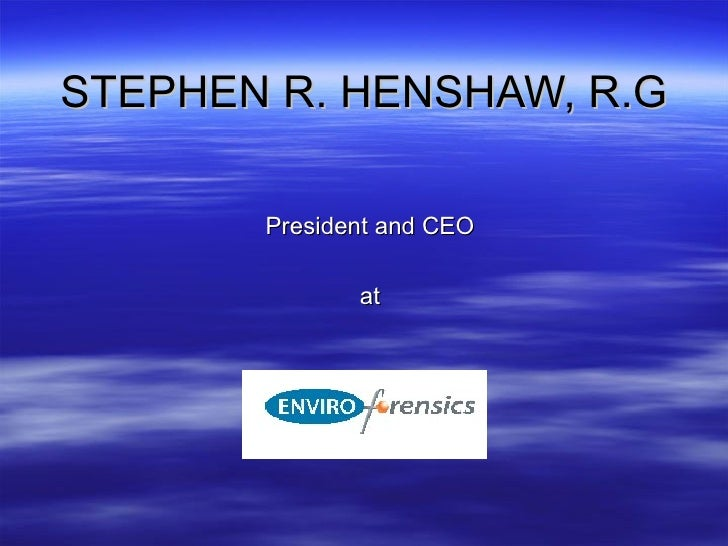 STEPHEN R. HENSHAW, R.G President and CEO at