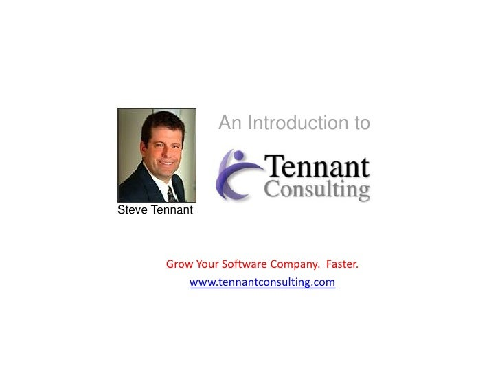 An Introduction to    Steve Tennant            Grow Your Software Company. Faster.             www.tennantconsulting.com