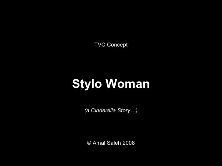 Stylo Woman (a Cinderella Story…) TVC Concept © Amal Saleh 2008