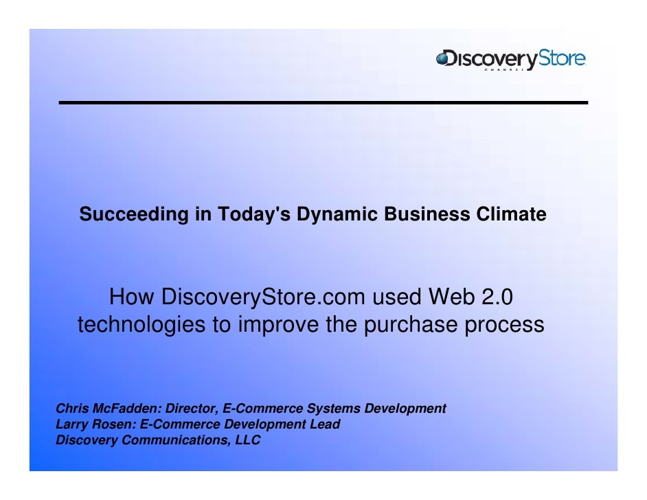 Succeeding in Today's Dynamic Business Climate          How DiscoveryStore.com used Web 2.0    technologies to improve the...
