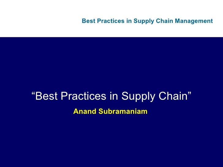 """ Best Practices in Supply Chain"" Anand Subramaniam"