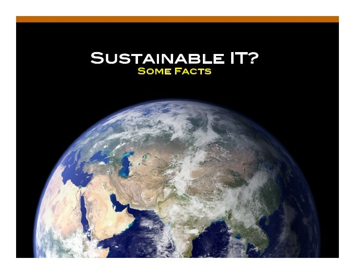 Sustainable IT?!     Some Facts !                        1