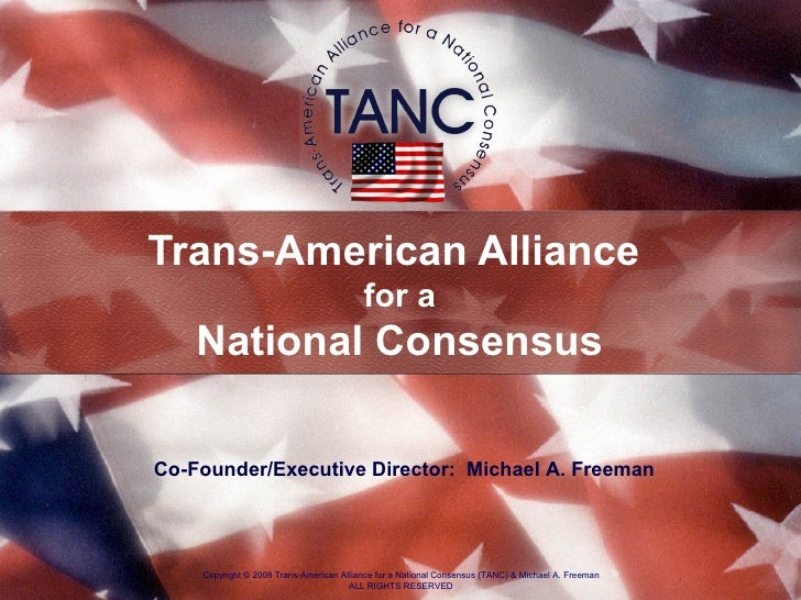 Trans-American Alliance  for a National Consensus Copyright  ©  2008 Trans-American Alliance for a National Consensus (TAN...