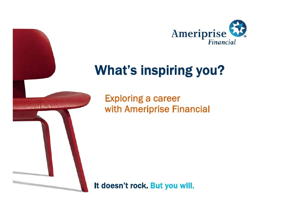 What's inspiring you?    Exploring a career    with Ameriprise Financial     It doesn't rock. But you will.