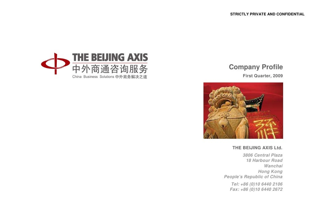 STRICTLY PRIVATE AND CONFIDENTIAL       Company Profile         First Quarter, 2009        THE BEIJING AXIS Ltd.         3...