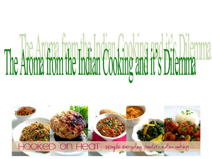 The Aroma from the Indian Cooking and it's Dilemma