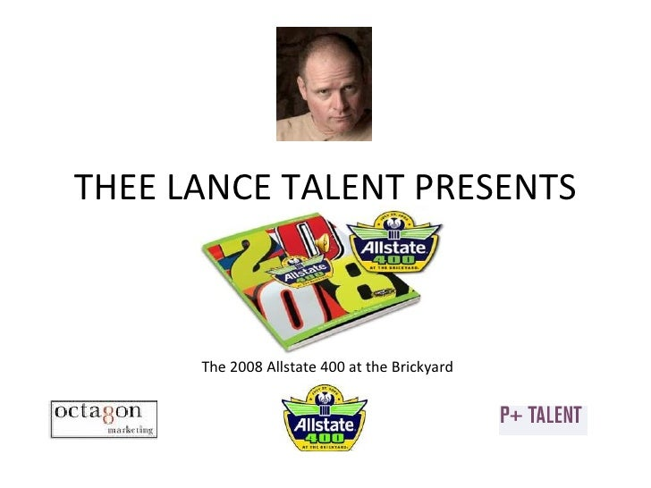 THEE LANCE TALENT PRESENTS The 2008 Allstate 400 at the Brickyard