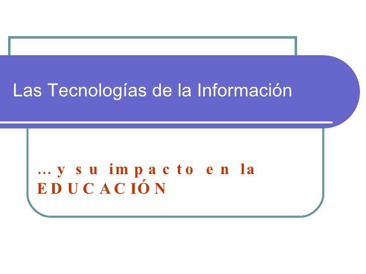 Las Tecnologías de la Información …  y su impacto en la EDUCACIÓN