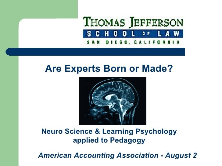 <ul><li>Are Experts Born or Made? </li></ul>American Accounting Association - August 2  Neuro Science & Learning Psycholog...
