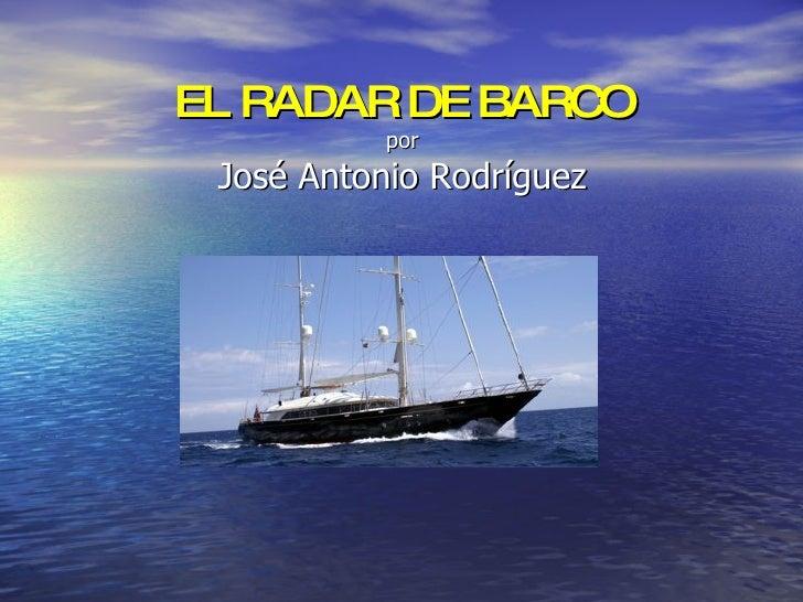 EL RADAR DE BARCO por José Antonio Rodríguez