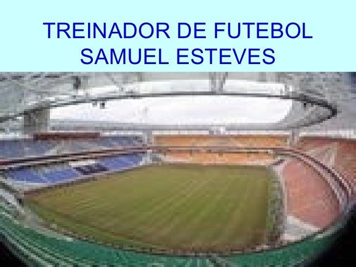 TREINADOR DE FUTEBOL SAMUEL ESTEVES