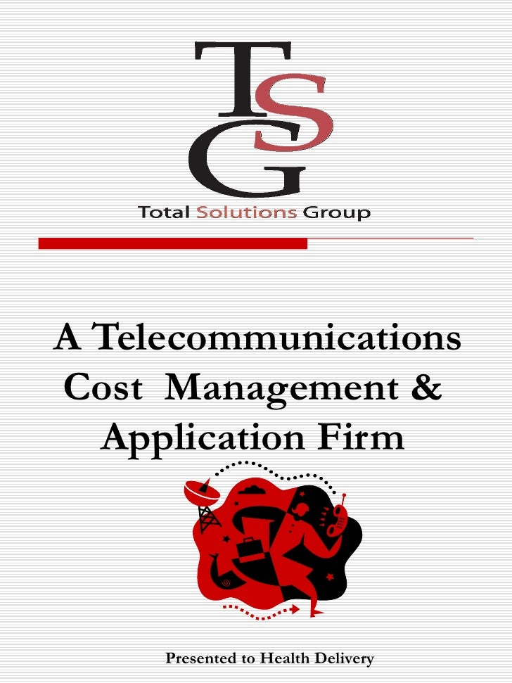 A Telecommunications Cost  Management & Application Firm   Presented to Health Delivery