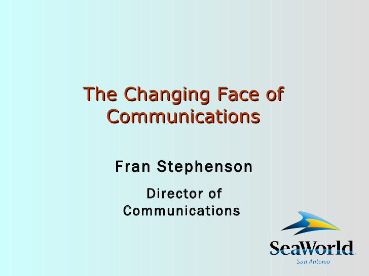 The Changing Face of Communications Fran Stephenson Director of Communications