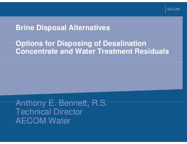 Brine Disposal Alternatives Options for Disposing of Desalination Concentrate and Water Treatment Residuals Anthony E. Ben...
